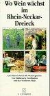 Wo Wein wächst im Rhein-Neckar-Dreieck: Ein Führer durch die Weinregionen Nordbaden, Südhessen und der Pfalz