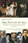 PITY OF IT ALL: A Portrait of the German-Jewish Epoch, 1743-1933