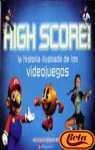 High Score: la historia ilustrada de los videojuegos/The illustrated history of electronic games
