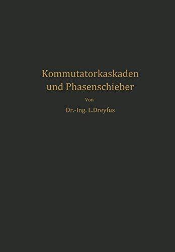 Kommutatorkaskaden und Phasenschieber: Die Theorie der Kaskadenschaltungen von Drehstromasynchronmaschinen mit Drehstromkommutatormaschinen zur ... der Drehzahl und der Leistungscharakteristik