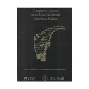 Companion Volume to the Dead Sea Scrolls Microfiche Edition: With the Collaboration of Stephen J. Pfann
