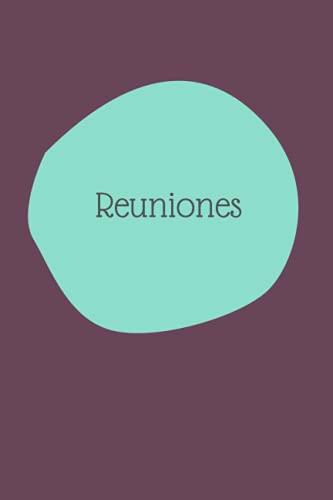 Reuniones: Bloc de Notas, Libreta Perfecta para Regalar a Compañeros de Trabajo o Jefes - Registra todas tus Reuniones y Deja de Perder el Tiempo