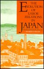 The Evolution of Labor Relations in Japan: Heavy Industry, 1853–1955 (Harvard East Asian Monographs)