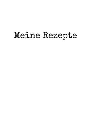 Meine Rezepte: Ein Rezeptbuch zum Selberschreiben in A4 (21,59 cm x 27,94 cm) - Ein Kochbuch oder Backbuch zum selbst Gestalten und Eintragen - ... (Rezeptbücher zum selber Schreiben)