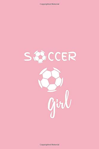 Soccer Girl: Notebook | Journal | Diary for Girls, Teens, Grand Mothers, Coworkers, Friends, Fans