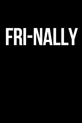 Fri-nally Journal: A Blank Lined Notebook for Weekenders