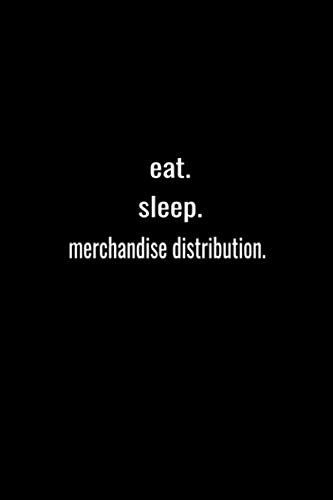 eat. sleep. merchandise distribution.-Lined Notebook:120 pages (6x9) of blank lined paper| journal Lined: merchandise distribution.-Lined Notebook / journal Gift,120 Pages,6*9,Soft Cover,Matte Finish