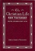 The Christian Life New Testament: King James Version, with Master Outlines & Study Notes