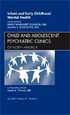Infant and Early Childhood Mental Health, An Issue of Child and Adolescent Psychiatric Clinics of North America (Volume