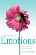 A Woman and Her Emotions: What Every Woman Needs to Know