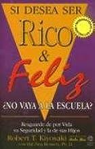 Si Desea Ser Rico y Feliz ¿No Vaya a la Escuela? (Spanish Edition)