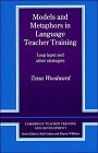 Models and Metaphors in Language Teacher Training: Loop Input and Other Strategies (Cambridge Teacher Training and Development)
