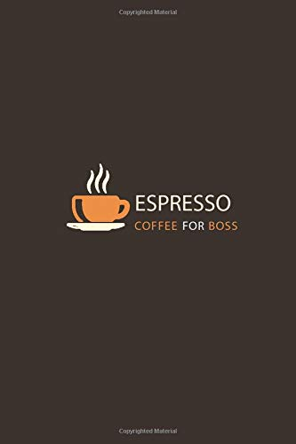 Espresso Coffee For Boss: Lined Notebook for all the coffee lovers out there