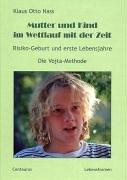 Mutter und Kind im Wettlauf mit der Zeit: Risiko-Geburt und erste Lebensjahre. Die Vojta-Methode (Lebensformen (3), Band 3)