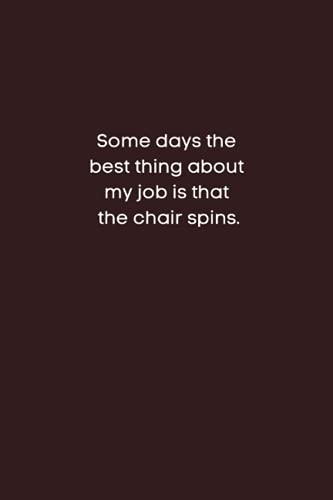Some days, The Best thing about my job is that The Chair is spins: Cute line Notebook gift for mom, dad, men, women. Funny gift. Blank Lined Office ... for Co-Worker Gag gift.(Funny Office Journal)