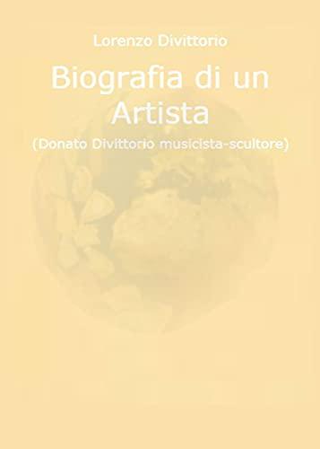 Biografia di un artista (Donato Divittorio musicista-scultore)