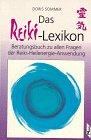 Das Reiki-Lexikon. Beratungsbuch zu allen Fragen der Reiki-Heilenergie-Anwendung