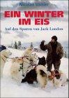 Ein Winter im Eis. Auf den Spuren von Jack London.