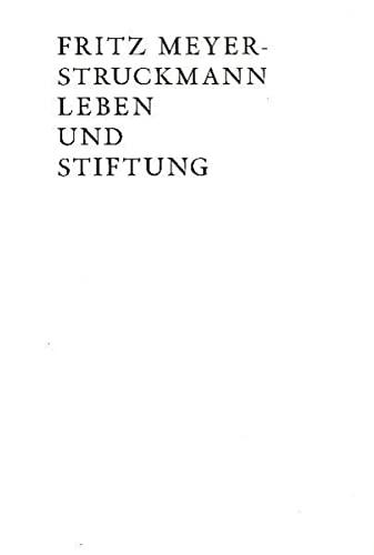 Fritz Meyer-Struckmann Leben und Stiftung