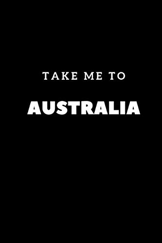 """Take Me To Australia: Composition Diary Travel Notebook Journal Novelty Gift For Your Friend,6""""x9"""" Lined Blank 100 Pages,White Papers,Black Cover"""
