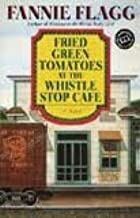 Fried Green Tomatoes at the Whistle Stop Cafe (Ballantine Reader's Circle) 1st (first) edition Text Only