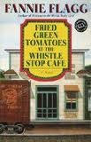 Fried Green Tomatoes at the Whistle Stop Cafe (Ballantine Reader