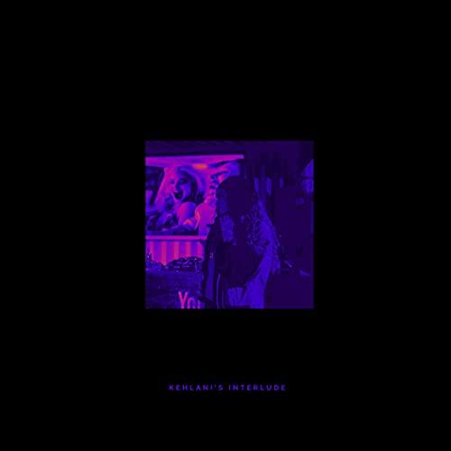 Kehlani's Interlude [Explicit]