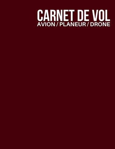 Carnet de vol avion/planeur/drone: Cahier de vol pour pilote professionnel ou amateur | Pilote logbook cadeau original pour Noel ou un anniversaire | ... - Avion - Planeur – Ballon - Hélicoptère