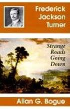 Frederick Jackson Turner: Strange Roads Going Down