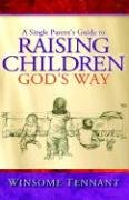 A Single Parent's Guide to Raising Children God's Way