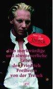 Das merkwürdige und abenteuerliche Leben des Friedrich Freiherrn von der Trenck. Von ihm selbst erzählt.