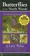 By Larry Weber Butterflies of the North Woods: Minnesota, Wisconsin & Michigan (North Woods Naturalist Guides) (2e)