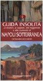 Guida insolita ai misteri, ai segreti, alle leggende e alle curiosità di Napoli sotterranea