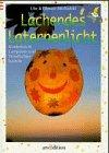 Lachendes Laternenlicht. Kinderleicht Lampions und Windlichter basteln. ( Ab 4 J.)
