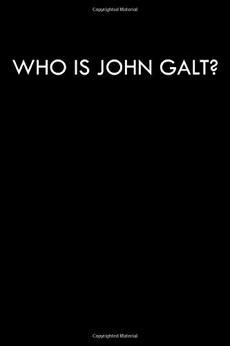 Who is John Galt?: Anti Establishment Libertarian Party Journal Notebook 6x9 With 120 Blank Lined Pages Perfect for Any Anti Government Person That Believes In Voluntaryism