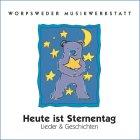 Heute ist Sternentag: Lieder & Geschichten für Kinder