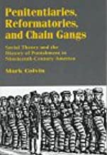 Penitentiaries, Reformatories and Chain Gangs: Social Theory and the History of Punishment in Nineteenth Century America