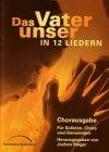 Das Vater unser in 12 Liedern - Chorausgabe: Chorausgabe für Solisten, Chöre und Gemeinden