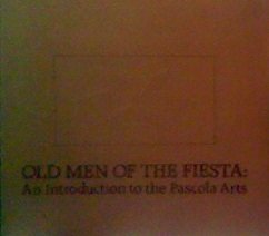 Old Men of the Fiesta: An Introduction to the Pascola Arts