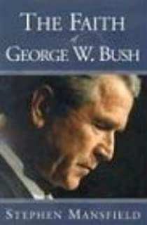The Faith Of George W. Bush: Bush's spiritual journey and how it shapes his administration by Stephen Mansfield (2003-10-13)