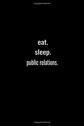 eat. sleep. public relations. -Lined Notebook:120 pages (6x9) of blank lined paper  journal Lined: public relations. -Lined Notebook / journal Gift,120 Pages,6*9,Soft Cover,Matte Finish