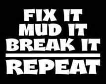 "Chase Grace Studio Fix It Mud It Repeat Four Wheeling Mudding ATV Vinyl Decal Sticker|White|Cars Trucks SUVs Vans Laptops Walls|5.5"" X 4.5""|CGS1133"