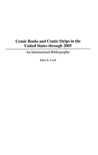 Comic Books and Comic Strips in the United States through 2005: An International Bibliography (Bibliographies And Indexes in Popular Culture, Band 13)