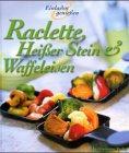 Raclette, Heißer Stein & Waffeleisen