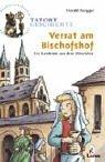 Tatort Geschichte. Verrat am Bischofshof: Ein Ratekrimi aus dem Mittelalter