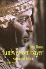 Ludwig der Bayer (1282 - 1347): Kaiser und Ketzer