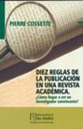DIEZ REGLAS DE LA PUBLICACIÓN EN UNA REVISTA ACADÉMICA. ¿CÓMO LLEGAR A SER UN INVESTIGADOR CONVINCENTE?: COSSETTE PIERRE: 9789586956185: Amazon.com: Books
