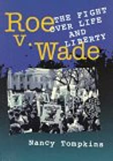 Roe V. Wade: And the Fight over Life and Liberty (Historic Supreme Court Cases)