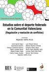 Estudios sobre el deporte federado en la Comunitat valenciana: Regulación y resolución de conflictos (Derecho deportivo)