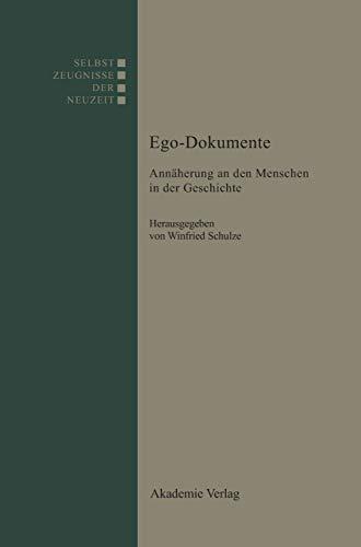 Ego-Dokumente: Annäherung an den Menschen in der Geschichte (Selbstzeugnisse der Neuzeit, Band 2)